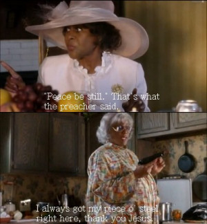 Go Back > Gallery For > Madea Quotes Diary Of A Mad Black Woman