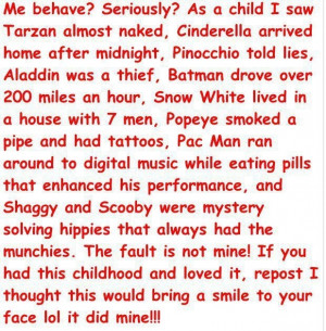 My generation wasn't taught to behave!