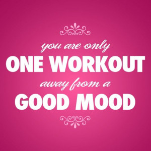 ... Motivation Quote – You are only one workout away from a good mood