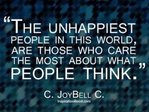 ... Are Those Who care The Most About What People Think ~ Happiness Quote
