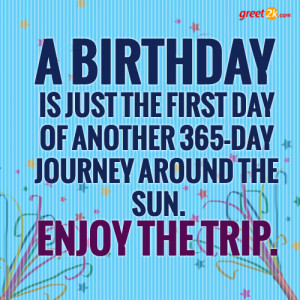 ... birthday is just the first day another boss day birthday quote