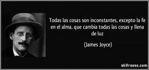 ... fe en el alma, que cambia todas las cosas y llena de luz (James Joyce