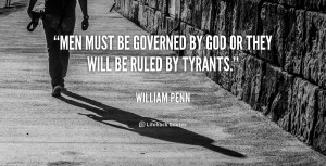 Men must be governed by God or they will be ruled by tyrants.""