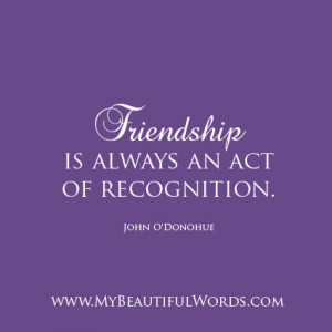 friendship is always an act of recognition john o donohue