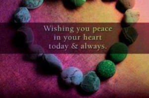 Wishing you peace in your heart today and always...