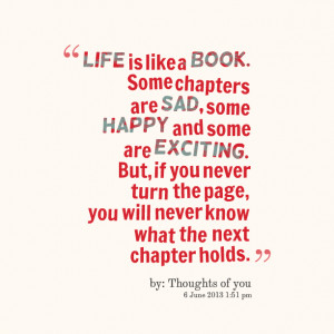 Quotes Picture: life is like a book some chapters are sad, some happy ...