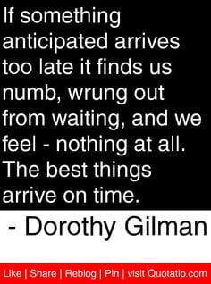 ... best things arrive on time. - Dorothy Gilman #quotes #quotations More