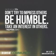 Don't be selfish; don't try to impress others. Be humble, thinking ...