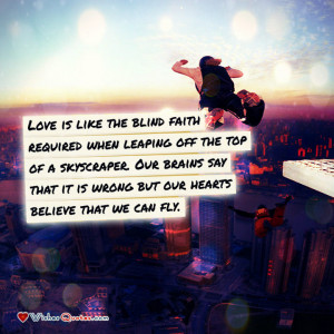 Love is like the blind faith required when leaping off the top of a ...