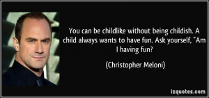 ... being childish. A child always wants to have fun. Ask yourself