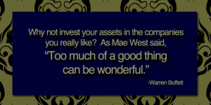 Why not invest your assets in the companies you really like? As Mae ...