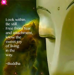 Look within. Be still. Free from fear and attachment, Know the sweet ...