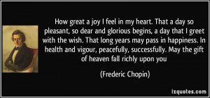 How great a joy I feel in my heart. That a day so pleasant, so dear ...