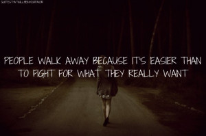 http://quotespictures.com/people-walk-away-because-its-easier-than-to ...