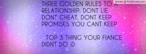 relationship: dont lie. dont cheat. dont keep promises you cant keep ...