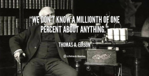 quote Thomas A Edison we dont know a millionth of one 105871 png