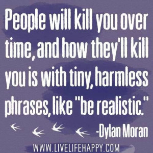 People will kill you over time