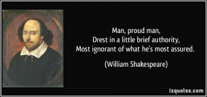 Man, proud man,Drest in a little brief authority,Most ignorant of what ...