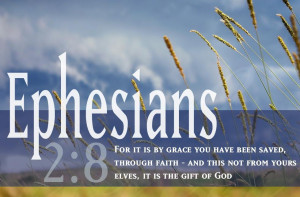 eEphesians - by grace you have been saved through faith (read ...