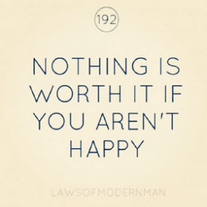 It's Not Worth It If You're Not Happy.   via Facebook