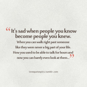 It's sad when people you know become people you knew. When…