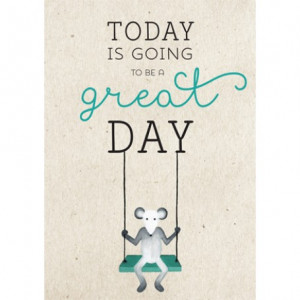 Quote Today is going to be a great day - muis