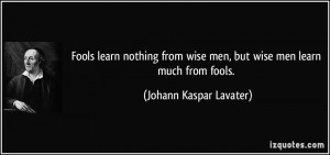 quote-fools-learn-nothing-from-wise-men-but-wise-men-learn-much-from ...