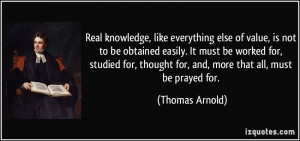 Real knowledge, like everything else of value, is not to be obtained ...
