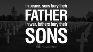 . In war, fathers bury their sons. - Croesus Famous Quotes About War ...
