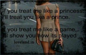Treat me like a princess.