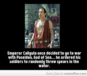 Did you know that Emperor Caligula once decided to go to war with ...