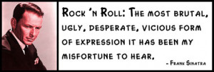 Frank Sinatra - Rock n Roll The most brutal, ugly, desperate, vicious ...