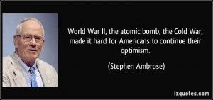 World War II, the atomic bomb, the Cold War, made it hard for ...