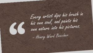 ... .com/every-artist-dips-his-brush-in-his-own-soul-art-quote