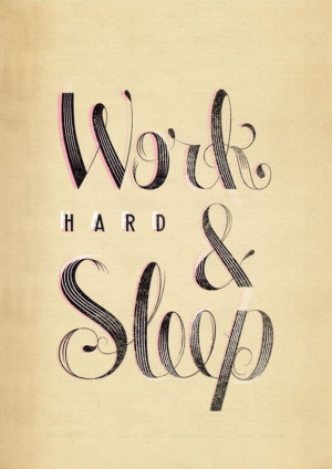 Words of Wisdom. Work Hard & Sleep.