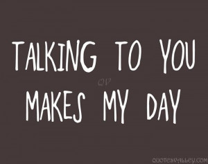Talking to You Makes My Day.