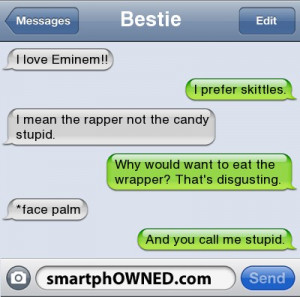 Eminem!! | I prefer skittles. | I mean the rapper not the candy stupid ...