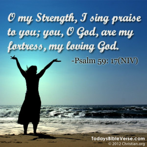 sing praise to you; you, O God, are my fortress, my loving God ...