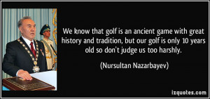 We know that golf is an ancient game with great history and tradition ...