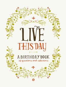 Live This Day: A Birthday Book of Questions and Reflections