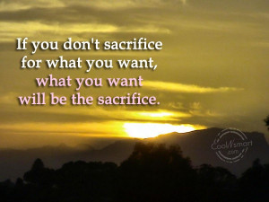 Sacrifice Quote: If you don't sacrifice for what you...