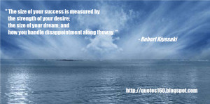 The size of your success is measured by the strength of your desire;