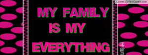 my family is my everything Profile Facebook Covers