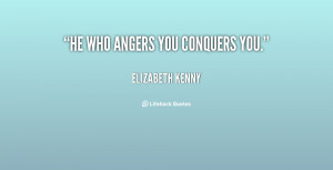 quote-Elizabeth-Kenny-he-who-angers-you-conquers-you-92851.png