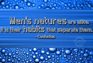 Habits Quote: Men's natures are alike; it is their... Habit-(3)