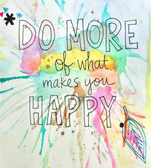 Poster> Do more of what makes you happy #quote #taolife