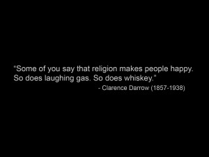 Whiskey, Laughing Gas and Religion – Quote by Clarence Darrow