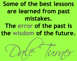 The Best Lessons Are Learned From Past Mistakes. The Error Of The Past ...