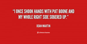 Quote Dean Martin Quot Once Shook Hands With Pat Boone