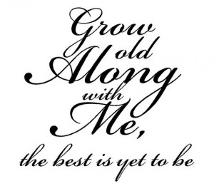 Grow Old Along with Me Vinyl Wall Decal - Wedding Quote Reception ...